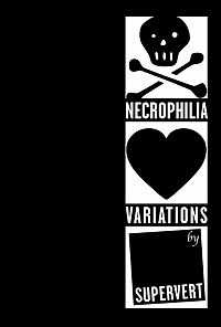 Necrophilia Variation by Supervert. A book of poetry, not unlike a tomb.