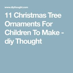 11 Christmas Tree Ornaments For Children To Make - diy Thought
