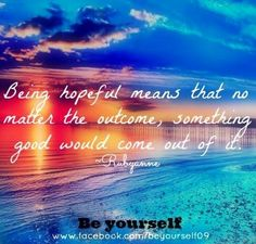 Being hopeful quote via www.Facebook.com/BeYourself09
