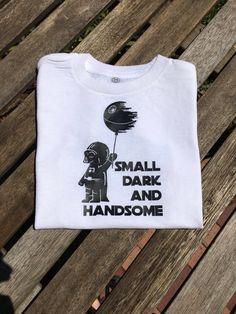 fac5df9bf Small Dark and Handsome. Infant, toddler and youth sizes. Small dark and  handsome shirt. Darth Vader shirt. Space shirt, Galaxy shirt.