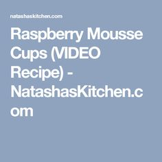 Raspberry Mousse Cups (VIDEO Recipe) - NatashasKitchen.com