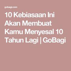 10 Kebiasaan Ini Akan Membuat Kamu Menyesal 10 Tahun Lagi   GoBagi