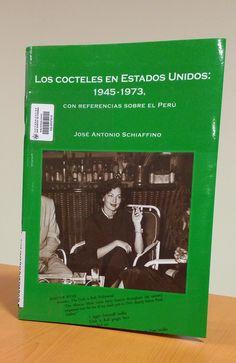 Título: Los cocteles en Estados Unidos, 1945- 1973, con referencias sobre el Perú / Autor: Schiaffino Cebrián, José Antonio / Ubicación: FCCTP – Gastronomía – Tercer piso / Código:  G/US/ 641.874 S31 1945-1973