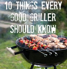 10 things every griller needs to know. You're welcome.