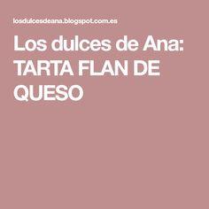Los dulces de Ana: TARTA FLAN DE QUESO