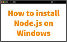 How to install Node.js on Windows?