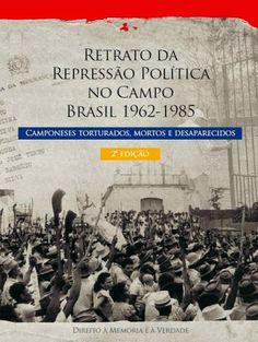 Blog do Sérgio: Retrato da Repressão Política no Campo - Brasil 19...