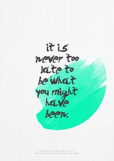 it is never too late to be what you might have been // #quote