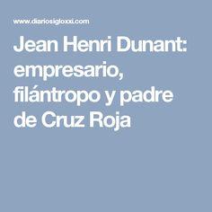 Jean Henri Dunant: empresario, filántropo y padre de Cruz Roja