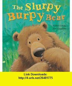 The Slurpy Burpy Bear! (9781561487141) Norbert Landa, Jane Chapman , ISBN-10: 1561487147  , ISBN-13: 978-1561487141 ,  , tutorials , pdf , ebook , torrent , downloads , rapidshare , filesonic , hotfile , megaupload , fileserve