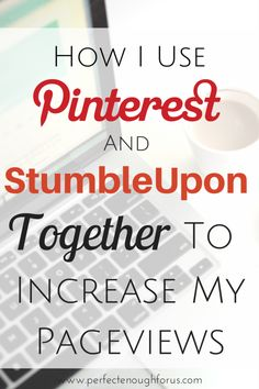 Keeping up with Social Media can be difficult for a blogger. Here's how  I save time by using Pinterest and StumbleUpon together to increase my page views.