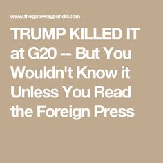 TRUMP KILLED IT at G20 -- But You Wouldn't Know it Unless You Read the Foreign Press
