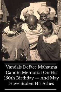 "BBC The monument was defaced with ""deshdrohi,"" or ""traitor,"" written in green paint. Vandals defaced a memorial to Mohandas K."