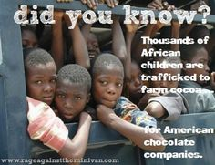 Did you know thousands of children are trafficked each year to farm cocoa for American chocolate companies?