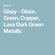 Glazy - Glaze, Green, Copper, Lava Dark Green Metallic