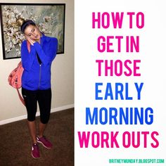 Britney Munday: How To Get In Those Early Morning Work Outs