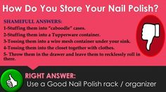 If you are a nail art addict, before you know it, you will build up a huge collection of nail polishes. With more polishes, organizing them for easy retrieval can be a challenge and we opt for different methods. This image shares with you the shameful ways of storing nail polish bottles and the right way to store those cuties.   http://designsauthority.com/nail-polish-racks-review/