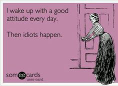 Its the idiots fault that have crappy days