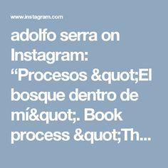 """adolfo serra on Instagram: """"Procesos """"El bosque dentro de mí"""". Book process """"The forest in me"""""""""""