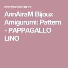 AnnAiraM Bijoux Amigurumi: Pattern - PAPPAGALLO LINO