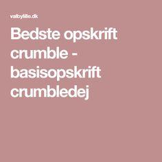 Bedste opskrift crumble  - basisopskrift crumbledej