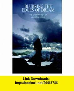 Blurring The Edges Of Dream The Short Fiction Of Adam Niswander (9781930997486) Adam Niswander , ISBN-10: 1930997485  , ISBN-13: 978-1930997486 ,  , tutorials , pdf , ebook , torrent , downloads , rapidshare , filesonic , hotfile , megaupload , fileserve