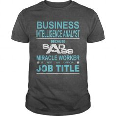 Cool and Awesome Because Badass Miracle Worker Is Not An Official Job Title BUSINESS INTELLIGENCE ANALYST Shirt Hoodie
