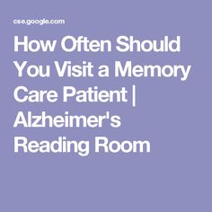 How Often Should You Visit a Memory Care Patient | Alzheimer's Reading Room