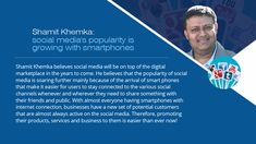 Shamit Khemka is a renowned entrepreneur and IT mentor who possess great knowledge of information technology, digital marketing and social media optimization. He says that social media is going to rule the digital arena in future due to its addictive and highly influential nature.