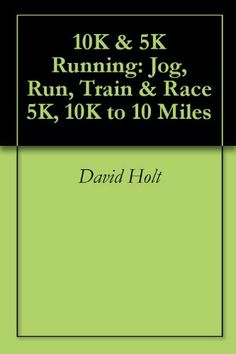 10K & 5K Running: Jog, Run, Train & Race 5K, 10K to 10 Miles by David Holt. $9.81. 227 pages. 5 Phase training guide to run fast 5K & 10Ks with:Base mileage & fartlek speed running;Hill training, bounding & resistance training;Anaerobic threshold running;Interval training at VO2 maximum;Longer intervals & race peaking;Training schesules at all levels of intensity & from 20 to 80 + miles a week                            Show more                               Show less