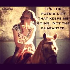 the possibility that I may  be able to rope and rodeo keeps me going. I think about it every time I sit on my horse and spin the rope, for hours every week.
