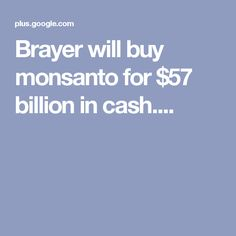 Brayer will buy monsanto for $57 billion in cash.... Signs, Stuff To Buy, Novelty Signs, Signage, Dishes, Sign
