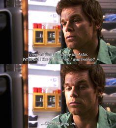 Dexter isn't always funny, but I loved this line. via http://pricklylegs.tumblr.com/