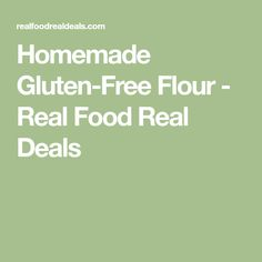 Homemade Gluten-Free Flour - Real Food Real Deals