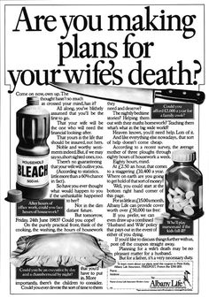 1983 Albany Life ad. Point of the ad is how much money it would take to hire a cook, nursemaid, and cleaner to take the place of your dead wife. Better plan so you don't go broke hiring people to do your wife's chores! 1983 was only 30 years ago.