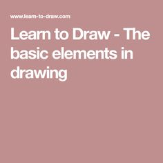 Learn to Draw - The basic elements in drawing