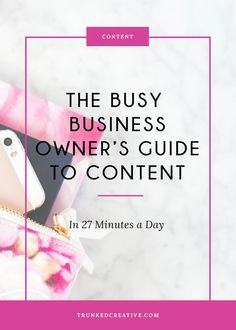 Click through to read the Busy Business Owner's Guide to Creating Content in 27 minutes a day! From http://trunkedcreative.com