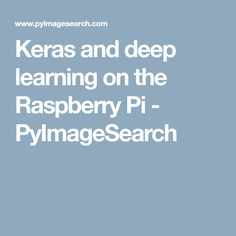 Keras and deep learning on the Raspberry Pi - PyImageSearch