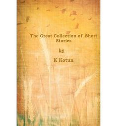 [ THE GREAT COLLECTION OF SHORT STORIES ] by Kotun, K ( A... https://www.amazon.co.uk/dp/B00TECNHIW/ref=cm_sw_r_pi_dp_UJhzxbX141DXB