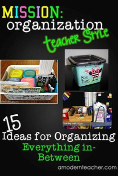 Mission Organization: Teacher Style, everything in between, 15 ideas