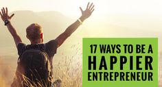 17 Ways To Be a Happier Entrepreneur