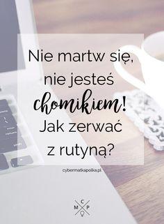 Nie martw się, nie jesteś chomikiem. Jak zerwać z rutyną? http://cybermatkapolka.pl/jak-zerwac-z-rutyna/