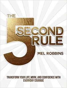 The 5 Second Rule: Transform your Life, Work, and Confidence with Everyday Courage: Mel Robbins: 9781682612385: Amazon.com: Books