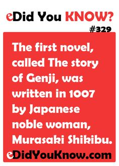 The first novel, called The story of Genji, was written in 1007 by Japanese noble woman, Murasaki Shikibu. http://edidyouknow.com/did-you-know-329/