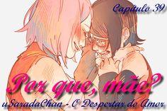 Fanfic / Fanfiction de Naruto - O Despertar do Amor - Capítulo 39 - Por que, mãe?