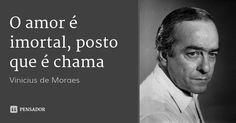 O amor é imortal, posto que é chama — Vinicius de Moraes