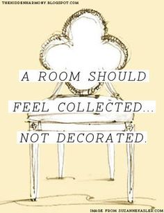 """""""A room should feel collected . . . not decorated."""""""