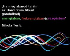 """"""" If You Want To Find The Secret Of The Universe, Think In Terms Of Energy, Frequency And Vibration """" ~ By Nicola Tesla Physics 101 now, but back then Tesla was a visionary & open minded to all the possibilities of the Creator Nikola Tesla, Tesla Quotes, Everything Is Energy, Secrets Of The Universe, E Mc2, Quantum Physics, Physics 101, Picture Quotes, The Secret"""