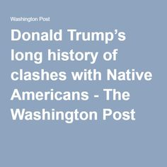 Donald Trump's long history of clashes with Native Americans - The Washington Post