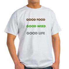 GOOD LIFE T-Shirt> GOOD FOOD GOOD WEED GOOD LIFE> 420 Gear Stop